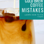05 Common Cold Brew Coffe Mistakes