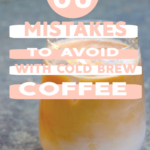 cold brew coffee mistakes