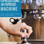 Make Espresso With An Espresso Machine